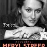 Tot ea… Becoming Meryl Streep, de Michael Schulman