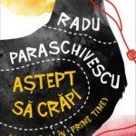 """Să ne amuzăm cu realitatea noastră: """"Aștept să crăpi (de astăzi, în prime time)"""", de Radu Paraschivescu"""