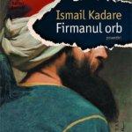 Firmanul orb, de Ismail Kadare