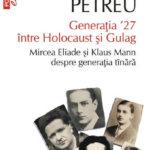 Generatia '27 între Holocaust și Gulag. Mircea Eliade și Klaus Mann despre generația tînară, de Marta Petreu