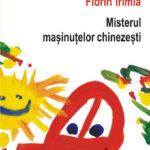 Misterul mașinuțelor chinezești și alte povestiri, de Florin Irimia