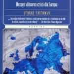 Puncte de presiune. Despre viitoarea criză din Europa, de George Friedman