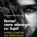 """Concurs: Câștigă una dintre cele trei cărți """"Femei care aleargă cu lupii. Poveşti şi mituri ale arhetipului femeii sălbatice"""", de Dr. Clarissa Pinkola Estés – ÎNCHEIAT!"""