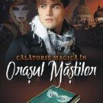 """Concurs: Câștigă una dintre cele trei cărți """"Călătorie magică în Oraşul Măştilor"""", de Mary Hoffman! – ÎNCHEIAT!"""