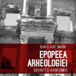 Epopeea arheologiei. Savanți și aventurieri, de Jean-Claude Simoën