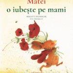 Cărți pentru copii: Matei o iubește pe mami, de Brigitte Weninger și Eve Tharlet