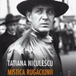 Mistica rugăciunii și a revolverului. Viața lui Corneliu Zelea Codreanu, de Tatiana Niculescu